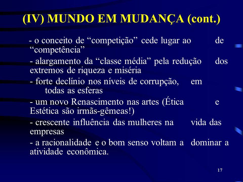 (IV) MUNDO EM MUDANÇA (cont.) - o conceito de competição cede lugar ao de competência - alargamento da classe média pela redução dos extremos de rique