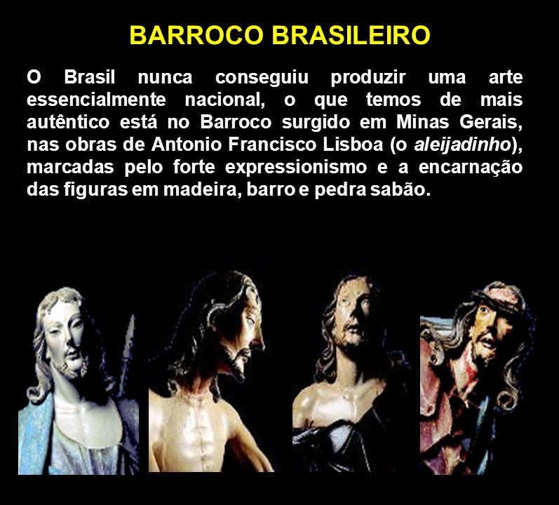 BARROCO BRASILEIRO O Brasil nunca conseguiu produzir uma arte essencialmente nacional, o que temos de mais autêntico está no Barroco surgido em Minas