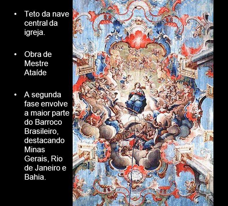 Teto da nave central da igreja. Obra de Mestre Ataíde A segunda fase envolve a maior parte do Barroco Brasileiro, destacando Minas Gerais, Rio de Jane