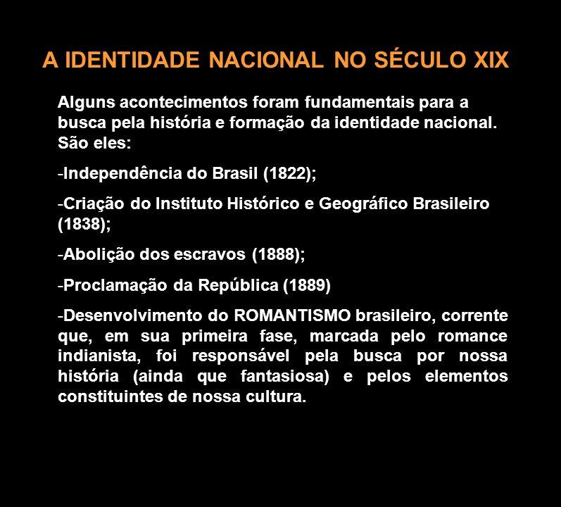 A IDENTIDADE NACIONAL NO SÉCULO XIX Alguns acontecimentos foram fundamentais para a busca pela história e formação da identidade nacional. São eles: -