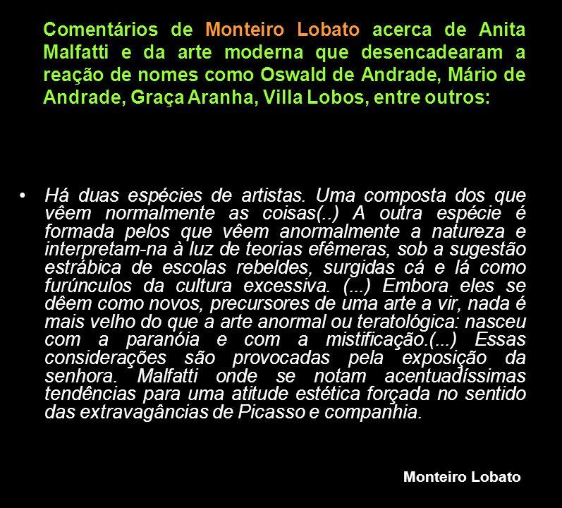 Monteiro Lobato Há duas espécies de artistas. Uma composta dos que vêem normalmente as coisas(..) A outra espécie é formada pelos que vêem anormalment