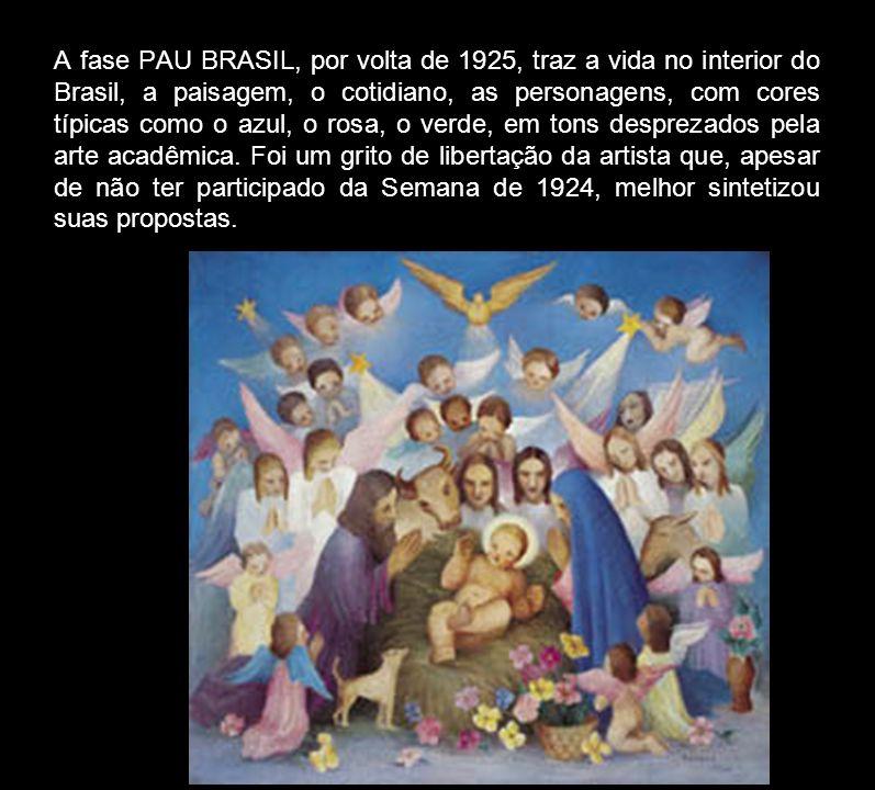 A fase PAU BRASIL, por volta de 1925, traz a vida no interior do Brasil, a paisagem, o cotidiano, as personagens, com cores típicas como o azul, o ros