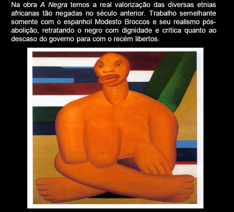 Na obra A Negra temos a real valorização das diversas etnias africanas tão negadas no século anterior. Trabalho semelhante somente com o espanhol Mode