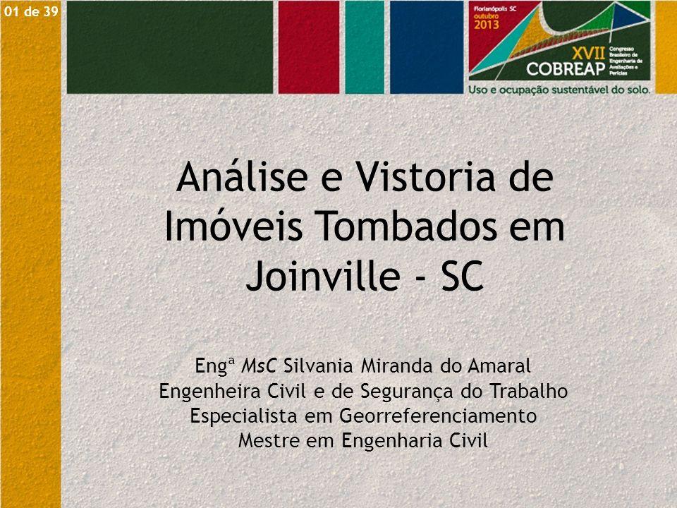 Análise e Vistoria de Imóveis Tombados em Joinville - SC Engª MsC Silvania Miranda do Amaral Engenheira Civil e de Segurança do Trabalho Especialista