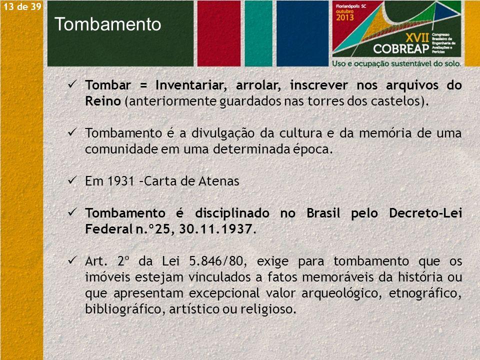 Tombar = Inventariar, arrolar, inscrever nos arquivos do Reino (anteriormente guardados nas torres dos castelos). Tombamento é a divulgação da cultura