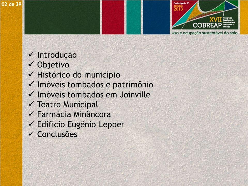 02 de 39 Introdução Objetivo Histórico do município Imóveis tombados e patrimônio Imóveis tombados em Joinville Teatro Municipal Farmácia Minâncora Ed