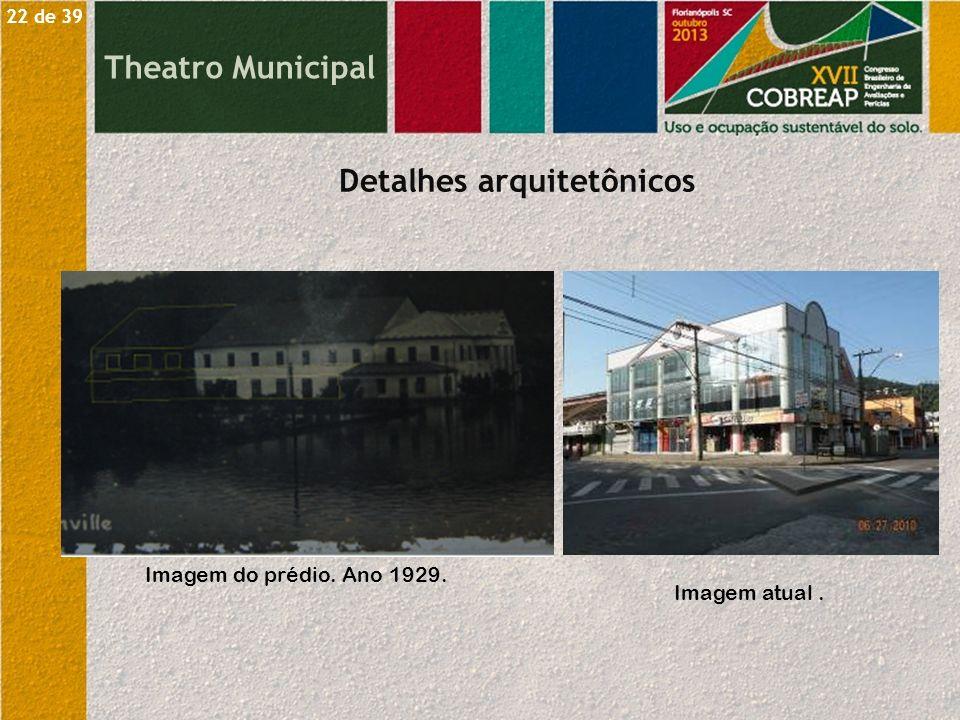 Theatro Municipal Detalhes arquitetônicos Imagem do prédio. Ano 1929. Imagem atual. 22 de 39