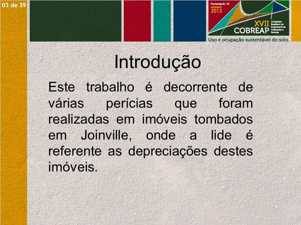 Introdução Este trabalho é decorrente de várias perícias que foram realizadas em imóveis tombados em Joinville, onde a lide é referente as depreciaçõe