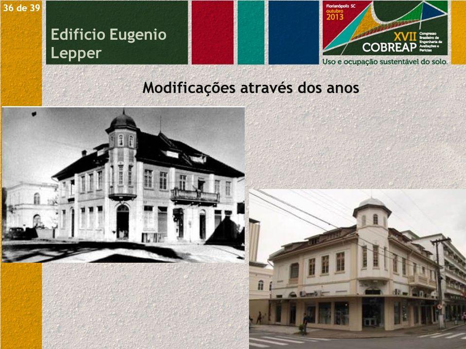 Modificações através dos anos Edificio Eugenio Lepper 36 de 39