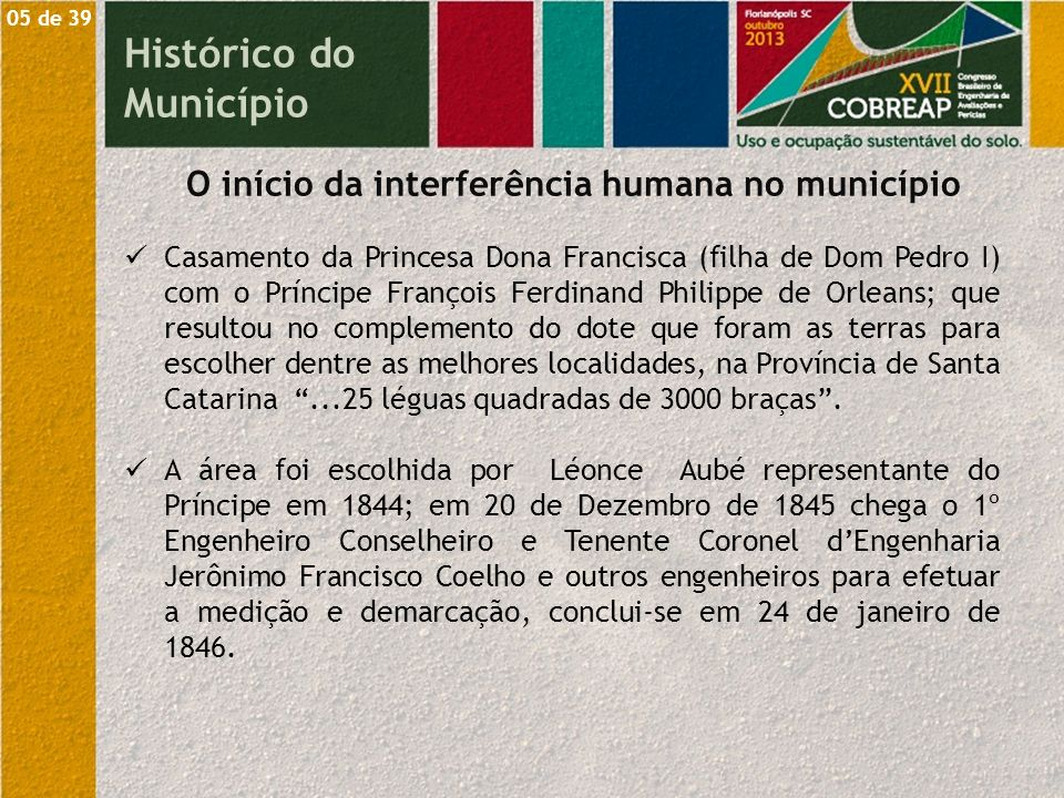Histórico do Município Casamento da Princesa Dona Francisca (filha de Dom Pedro I) com o Príncipe François Ferdinand Philippe de Orleans; que resultou
