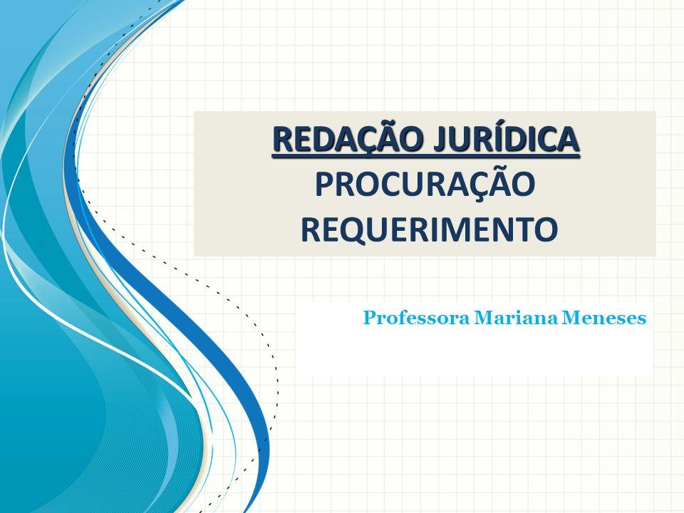 REDAÇÃO JURÍDICA REDAÇÃO JURÍDICA PROCURAÇÃO REQUERIMENTO Professora Mariana Meneses