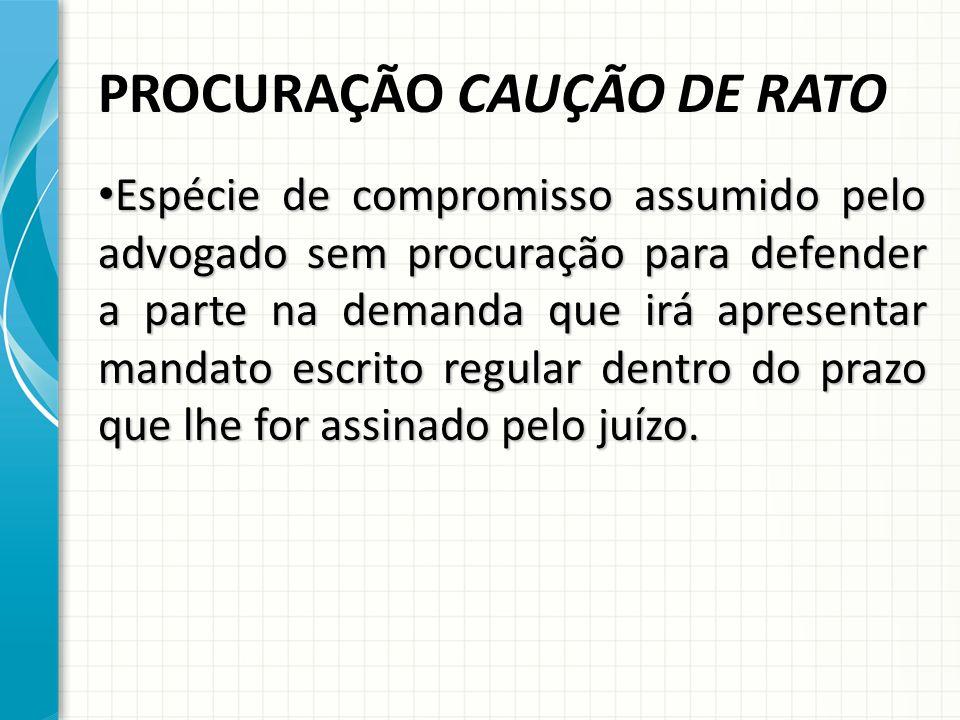 PROCURAÇÃO CAUÇÃO DE RATO Espécie de compromisso assumido pelo advogado sem procuração para defender a parte na demanda que irá apresentar mandato esc