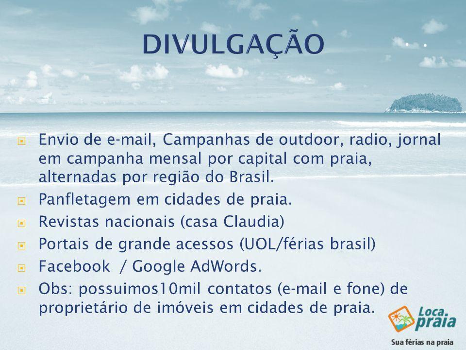Envio de e-mail, Campanhas de outdoor, radio, jornal em campanha mensal por capital com praia, alternadas por região do Brasil. Panfletagem em cidades