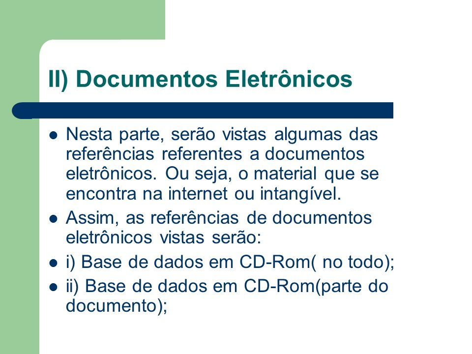 II) Documentos Eletrônicos Nesta parte, serão vistas algumas das referências referentes a documentos eletrônicos. Ou seja, o material que se encontra