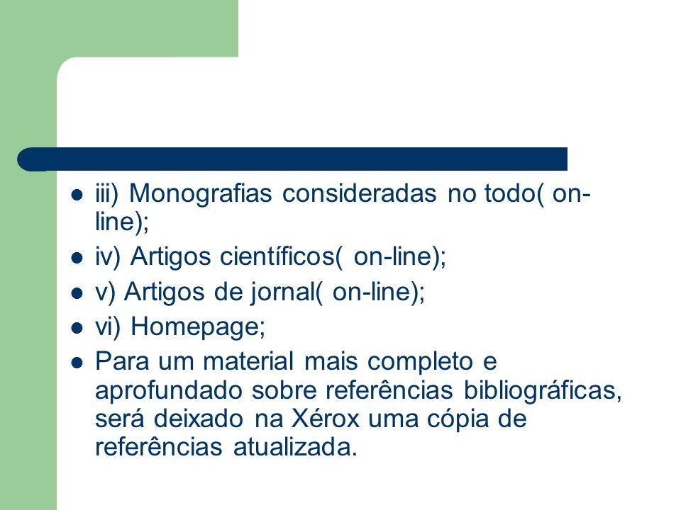 iii) Monografias consideradas no todo( on- line); iv) Artigos científicos( on-line); v) Artigos de jornal( on-line); vi) Homepage; Para um material ma