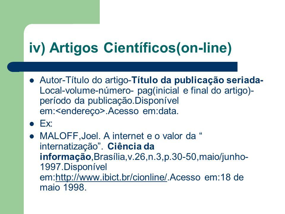 iv) Artigos Científicos(on-line) Autor-Título do artigo-Título da publicação seriada- Local-volume-número- pag(inicial e final do artigo)- período da publicação.Disponível em:.Acesso em:data.