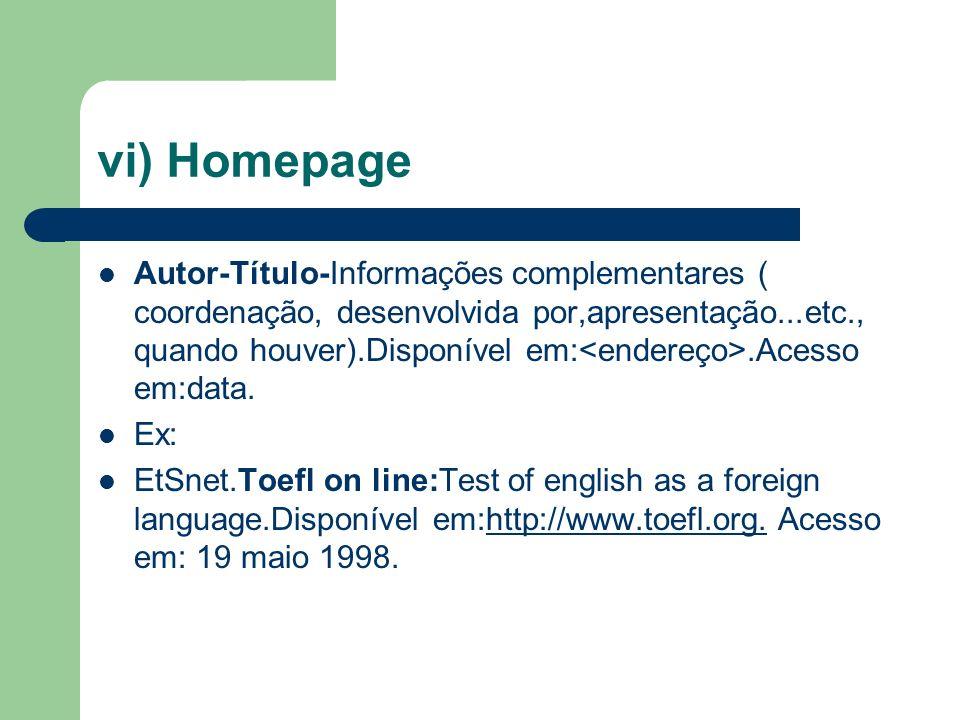 vi) Homepage Autor-Título-Informações complementares ( coordenação, desenvolvida por,apresentação...etc., quando houver).Disponível em:.Acesso em:data