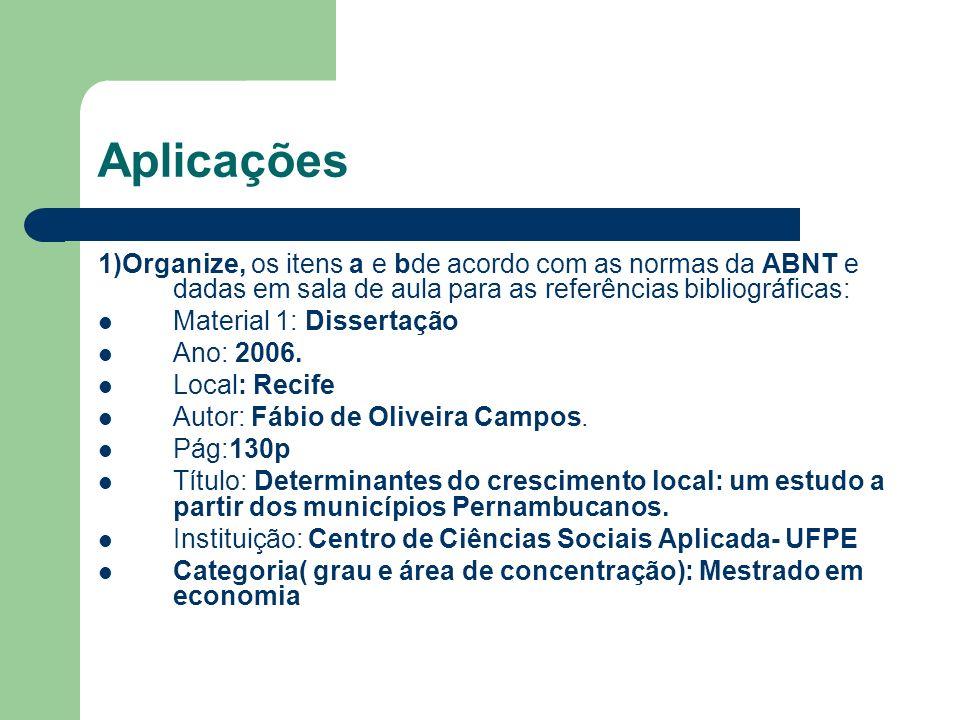 Aplicações 1)Organize, os itens a e bde acordo com as normas da ABNT e dadas em sala de aula para as referências bibliográficas: Material 1: Dissertação Ano: 2006.