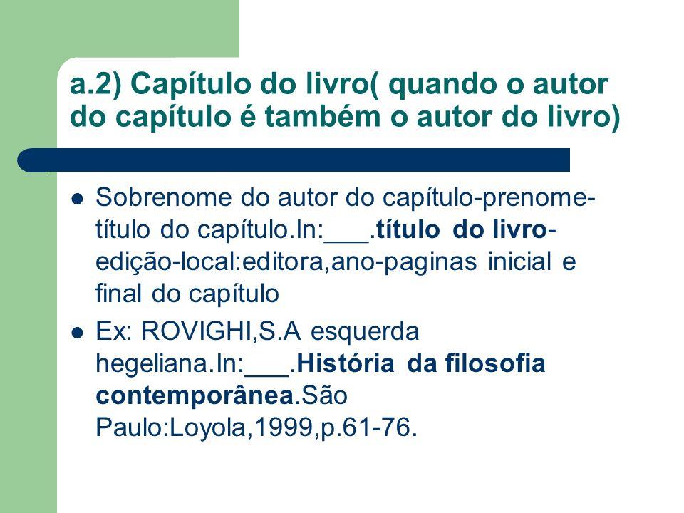 a.2) Capítulo do livro( quando o autor do capítulo é também o autor do livro) Sobrenome do autor do capítulo-prenome- título do capítulo.In:___.título