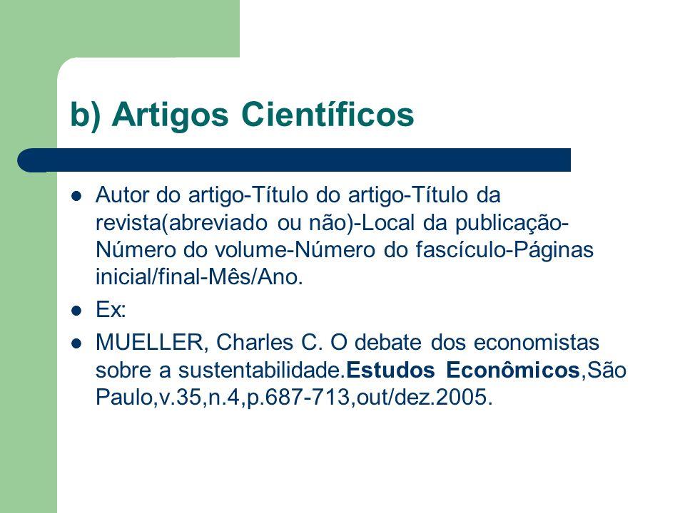 b) Artigos Científicos Autor do artigo-Título do artigo-Título da revista(abreviado ou não)-Local da publicação- Número do volume-Número do fascículo-Páginas inicial/final-Mês/Ano.
