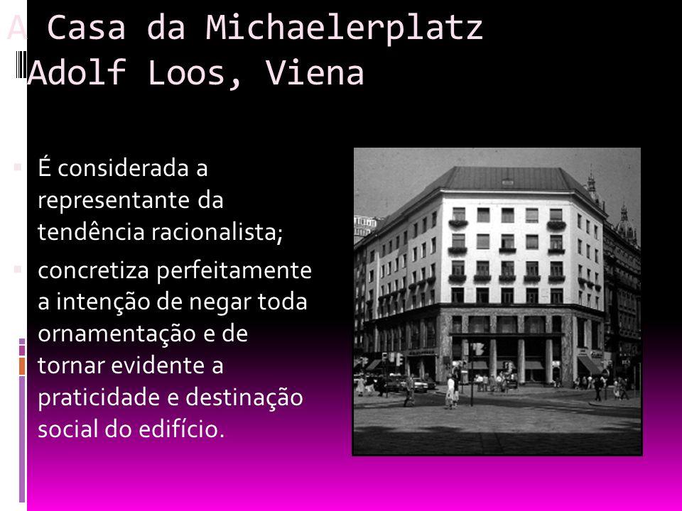 A Casa da Michaelerplatz Adolf Loos, Viena É considerada a representante da tendência racionalista; concretiza perfeitamente a intenção de negar toda