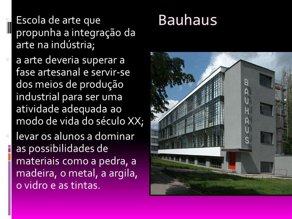Bauhaus Escola de arte que propunha a integração da arte na indústria; a arte deveria superar a fase artesanal e servir-se dos meios de produção indus