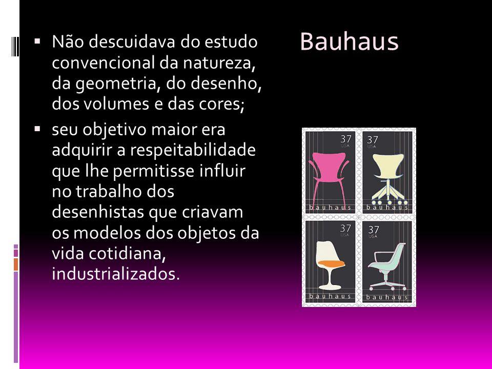 Bauhaus Não descuidava do estudo convencional da natureza, da geometria, do desenho, dos volumes e das cores; seu objetivo maior era adquirir a respei