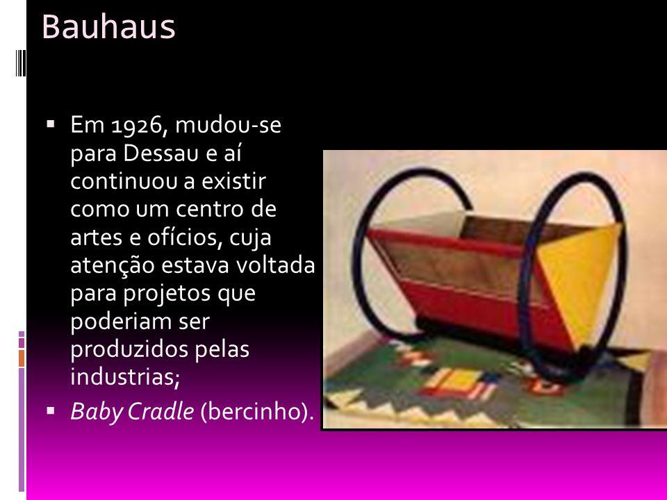 Bauhaus Em 1926, mudou-se para Dessau e aí continuou a existir como um centro de artes e ofícios, cuja atenção estava voltada para projetos que poderi