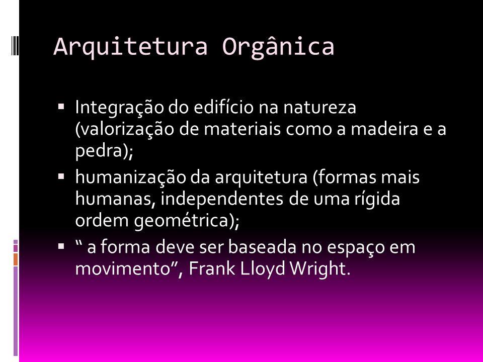 Arquitetura Orgânica Integração do edifício na natureza (valorização de materiais como a madeira e a pedra); humanização da arquitetura (formas mais h