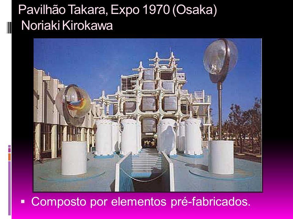 Pavilhão Takara, Expo 1970 (Osaka) Noriaki Kirokawa Composto por elementos pré-fabricados.