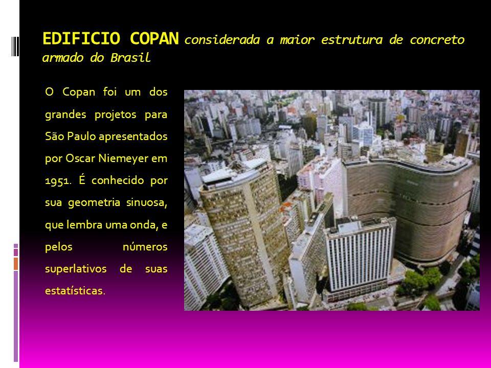 EDIFICIO COPAN considerada a maior estrutura de concreto armado do Brasil O Copan foi um dos grandes projetos para São Paulo apresentados por Oscar Ni