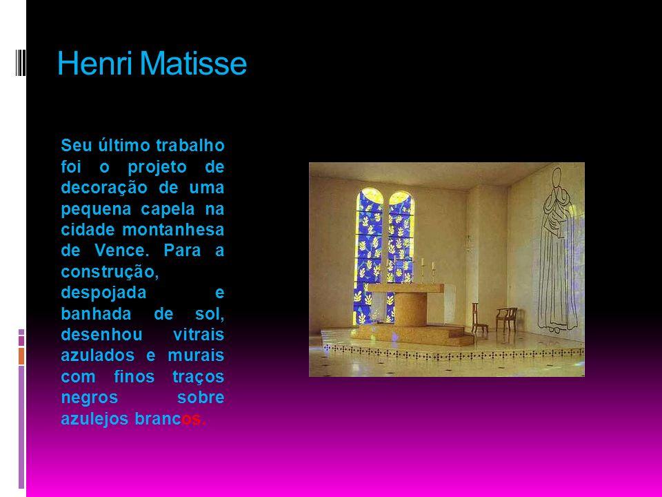 Henri Matisse Seu último trabalho foi o projeto de decoração de uma pequena capela na cidade montanhesa de Vence. Para a construção, despojada e banha