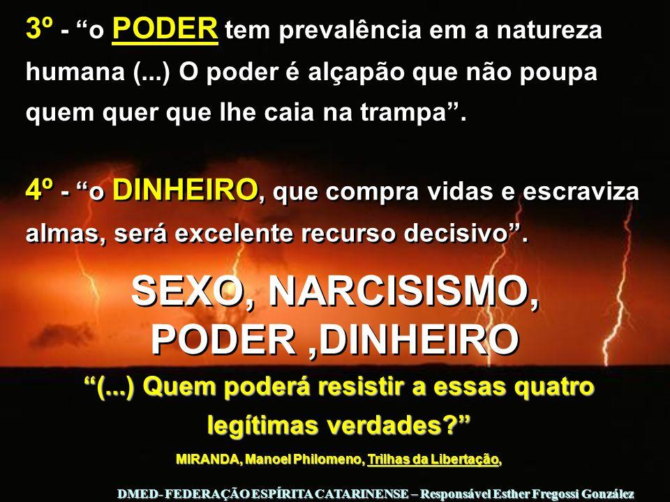 3º - o PODER tem prevalência em a natureza humana (...) O poder é alçapão que não poupa quem quer que lhe caia na trampa. 4º - o DINHEIRO, que compra