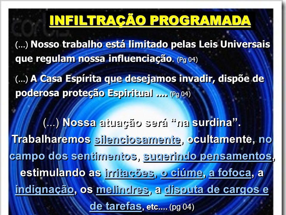 INFILTRAÇÃO PROGRAMADA (...) Nosso trabalho está limitado pelas Leis Universais que regulam nossa influenciação. (Pg 04) (...) A Casa Espírita que des