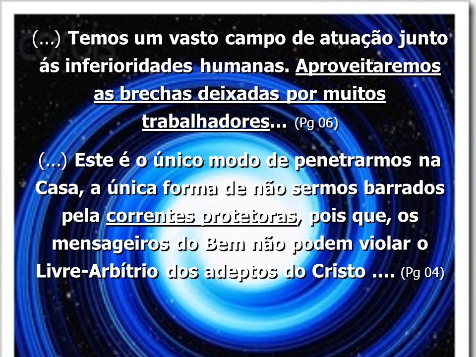 (...) Temos um vasto campo de atuação junto ás inferioridades humanas. Aproveitaremos as brechas deixadas por muitos trabalhadores... (Pg 06) (...) Es