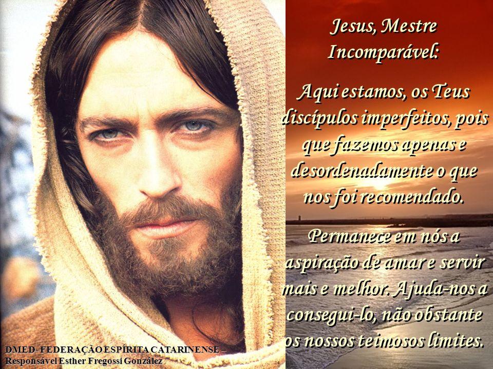 Jesus, Mestre Incomparável: Aqui estamos, os Teus discípulos imperfeitos, pois que fazemos apenas e desordenadamente o que nos foi recomendado. Perman