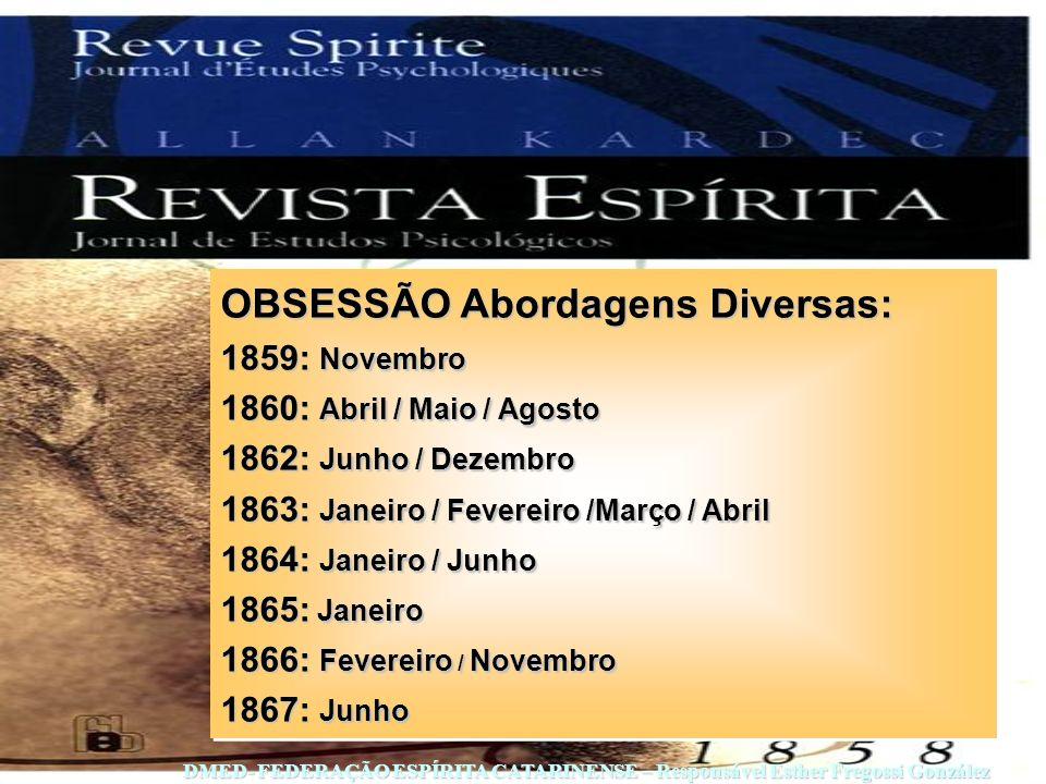 DMED- FEDERAÇÃO ESPÍRITA CATARINENSE – Responsável Esther Fregossi González OBSESSÃO Abordagens Diversas: 1859: Novembro 1860: Abril / Maio / Agosto 1