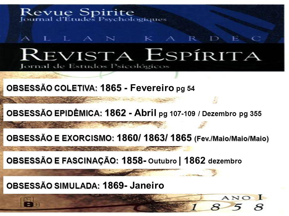 OBSESSÃO COLETIVA: 1865 OBSESSÃO COLETIVA: 1865 - Fevereiro pg 54 OBSESSÃO EPIDÊMICA: 1862 OBSESSÃO EPIDÊMICA: 1862 - Abril pg 107-109 / Dezembro pg 3