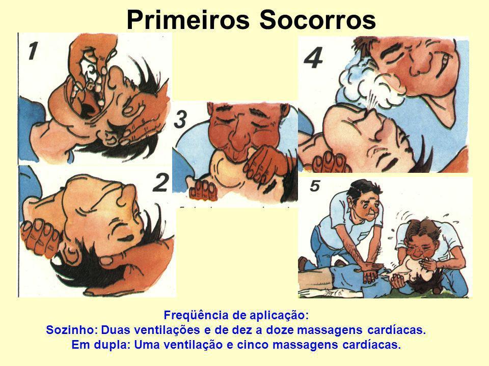 Primeiros Socorros Freqüência de aplicação: Sozinho: Duas ventilações e de dez a doze massagens cardíacas.