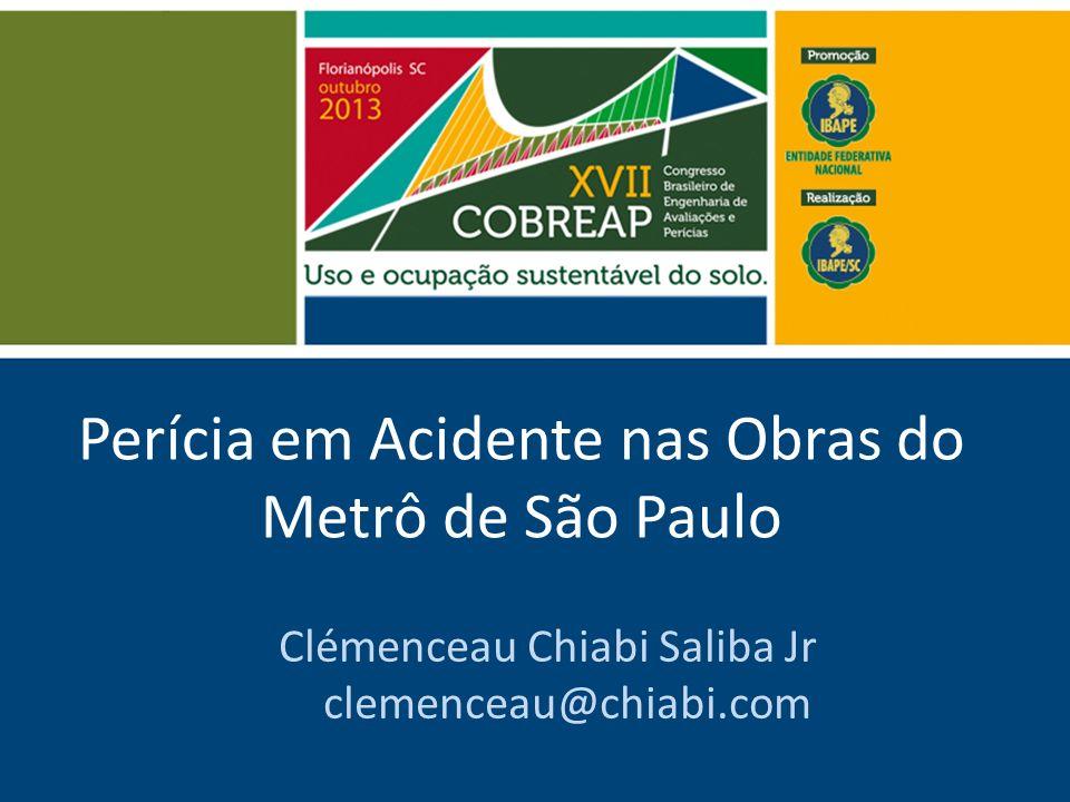 Perícia em Acidente nas Obras do Metrô de São Paulo Clémenceau Chiabi Saliba Jr clemenceau@chiabi.com