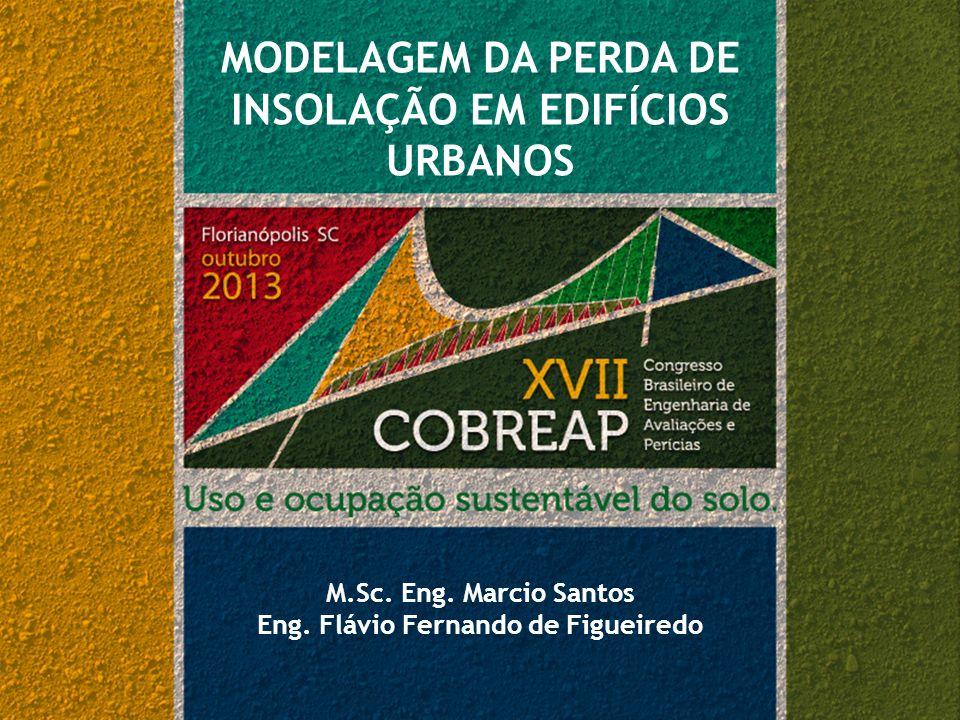 MODELAGEM DA PERDA DE INSOLAÇÃO EM EDIFÍCIOS URBANOS M.Sc. Eng. Marcio Santos Eng. Flávio Fernando de Figueiredo