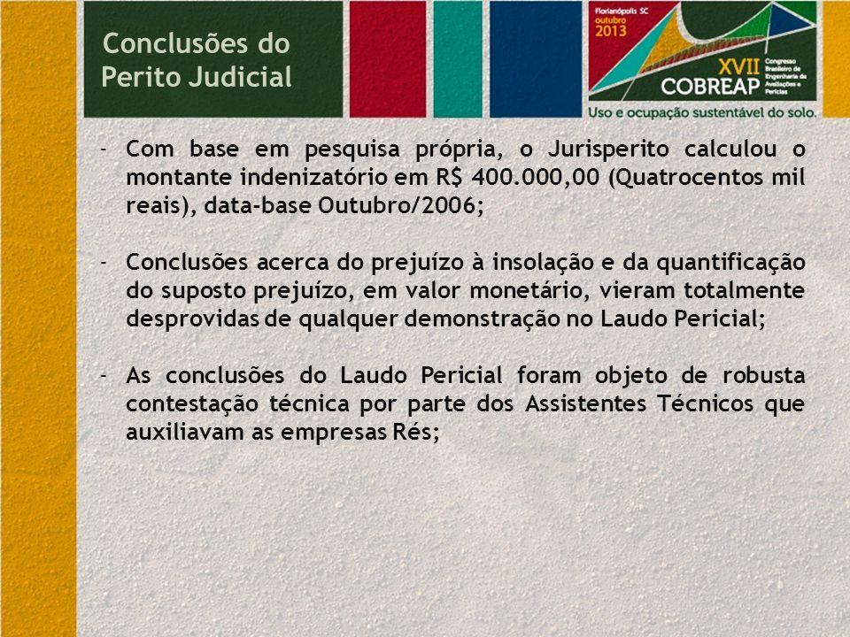Conclusões do Perito Judicial -Com base em pesquisa própria, o Jurisperito calculou o montante indenizatório em R$ 400.000,00 (Quatrocentos mil reais)