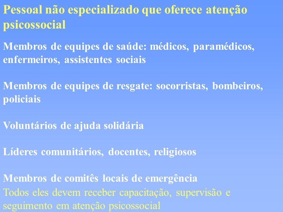 Pessoal não especializado que oferece atenção psicossocial Membros de equipes de saúde: médicos, paramédicos, enfermeiros, assistentes sociais Membros