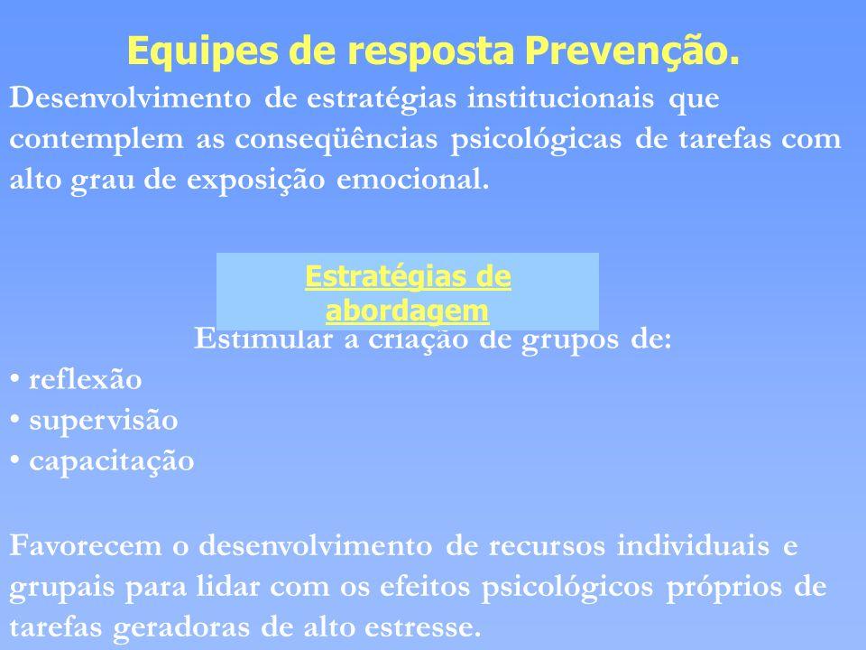 Equipes de resposta Prevenção. Desenvolvimento de estratégias institucionais que contemplem as conseqüências psicológicas de tarefas com alto grau de