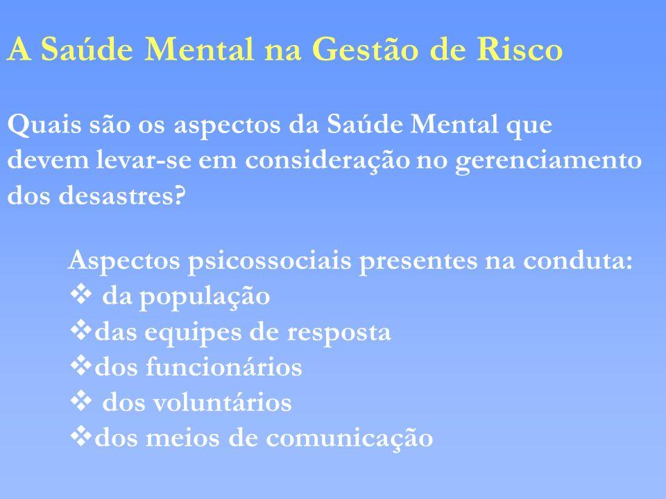 A Saúde Mental na Gestão de Risco Quais são os aspectos da Saúde Mental que devem levar-se em consideração no gerenciamento dos desastres? Aspectos ps