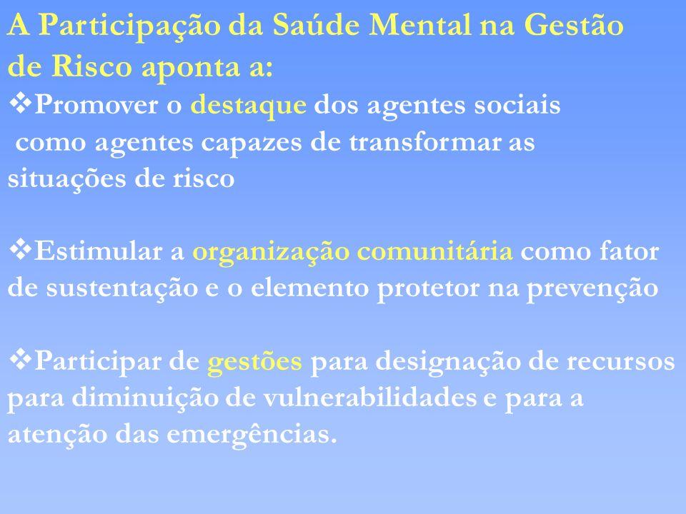 A Participação da Saúde Mental na Gestão de Risco aponta a: vPromover o destaque dos agentes sociais como agentes capazes de transformar as situações