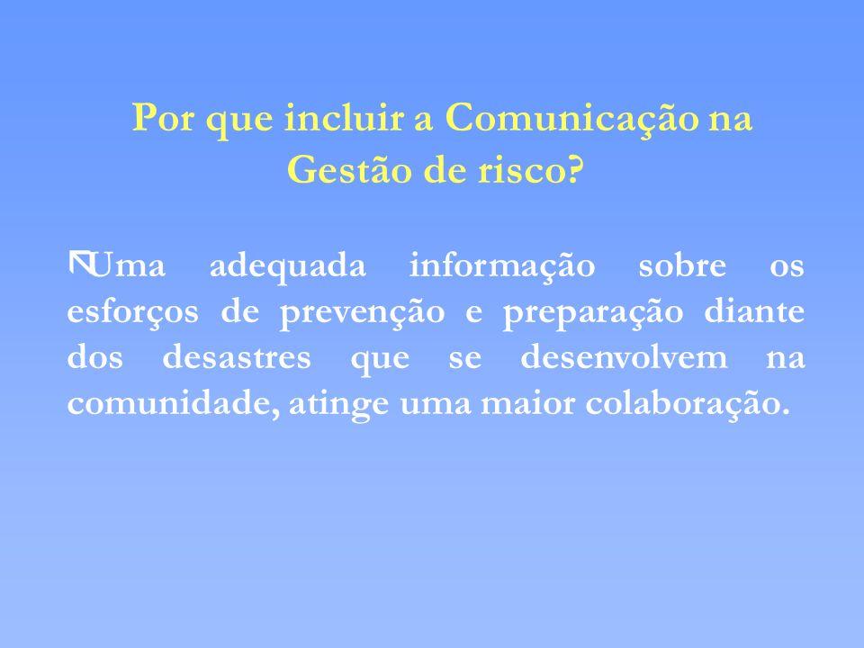 Por que incluir a Comunicação na Gestão de risco? ãUma adequada informação sobre os esforços de prevenção e preparação diante dos desastres que se des