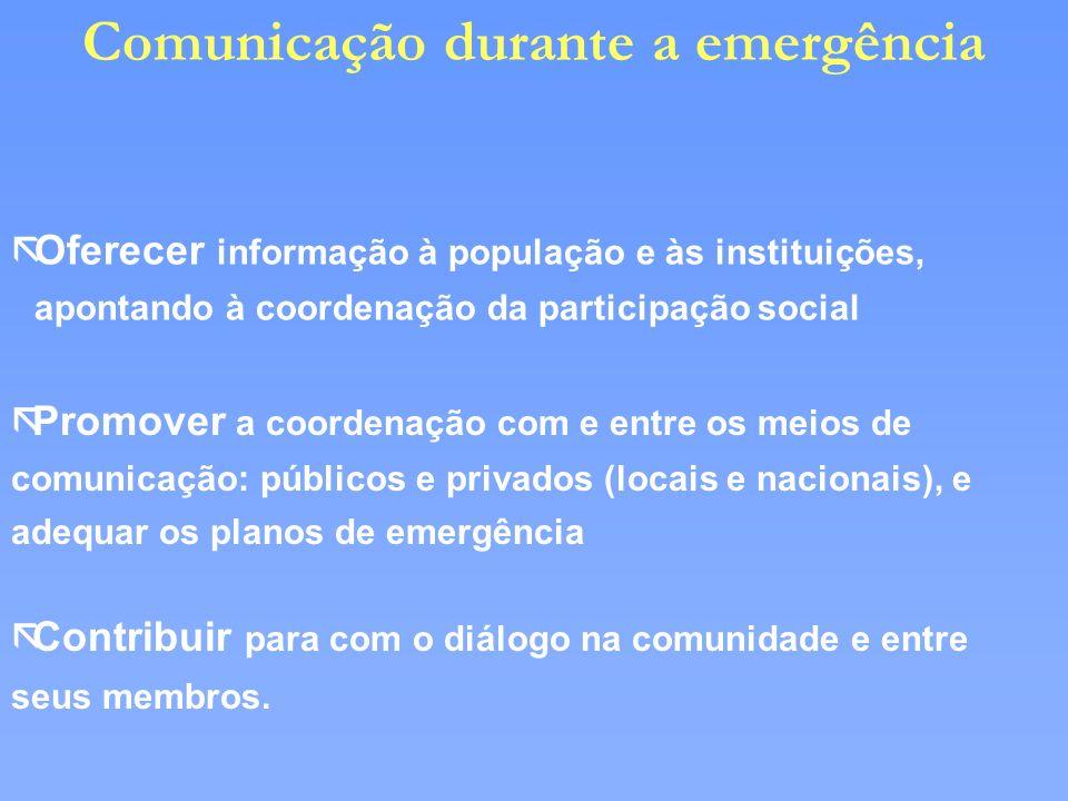 ãOferecer informação à população e às instituições, apontando à coordenação da participação social Comunicação durante a emergência ãPromover a coorde
