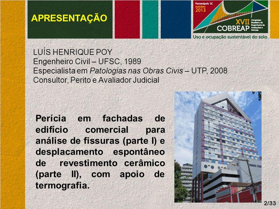APRESENTAÇÃO LUÍS HENRIQUE POY Engenheiro Civil – UFSC, 1989 Especialista em Patologias nas Obras Civis – UTP, 2008 Consultor, Perito e Avaliador Judi