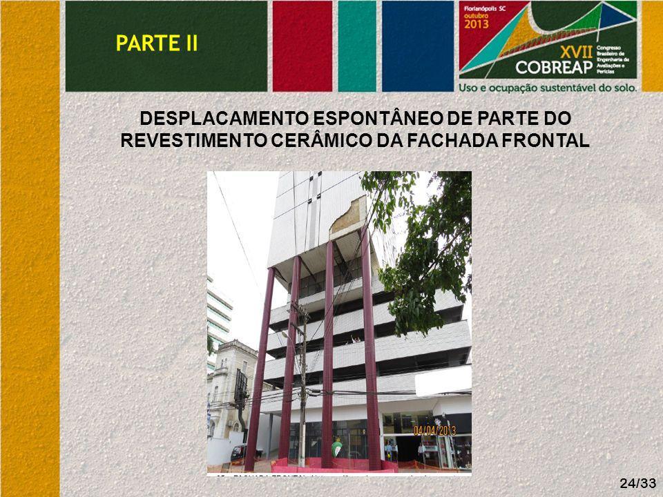 PARTE II DESPLACAMENTO ESPONTÂNEO DE PARTE DO REVESTIMENTO CERÂMICO DA FACHADA FRONTAL 24/33